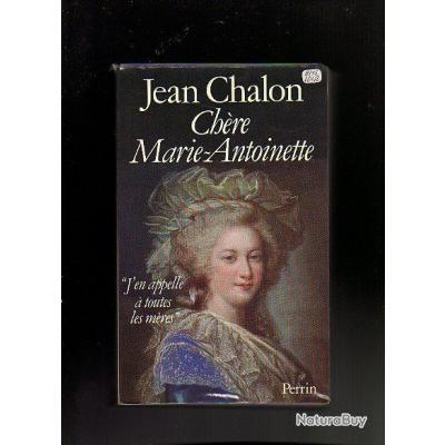 """chère marie-antoinette """"j'en appelle à toutes les mères""""  . jean chalon. révolution française"""
