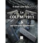 LE COLT 1911 ET SES DERIVES MODERNES - Michel MALHERBE