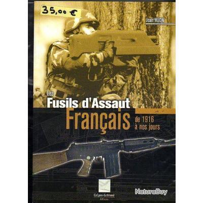 les fusils d'assaut français de 1916 à nos jours . de jean huon
