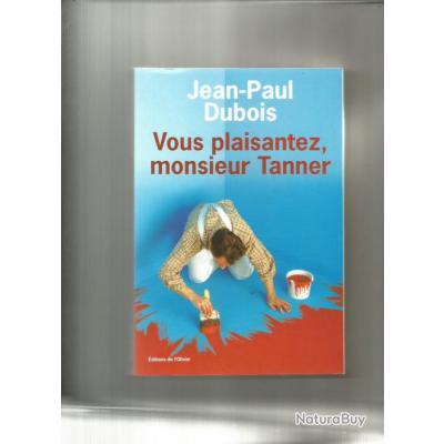 Vous plaisantez monsieur tanner de jean paul dubois edts de l 39 olivier - Vous plaisantez monsieur tanner ...