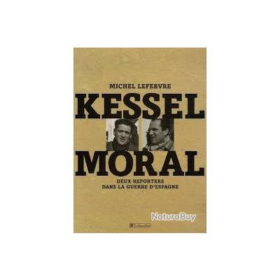 Kessel.Moral. 2 reporters dans la guerre d'espagne