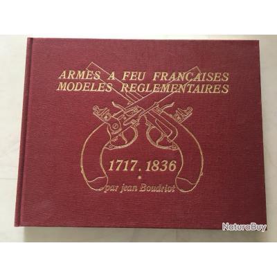 ARMES A FEU FRANCAISES MODELES REGLEMENTAIRES 1717.1836 PAR JEAN BOUDRIOT