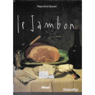 le jambon de raymond buren, york, parme, bayonne, westphalie, paris, serranos et autres régions fran