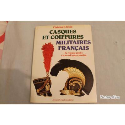 Casques et coiffures militaires français, de l'époque gauloise à la seconde guerre mondiale