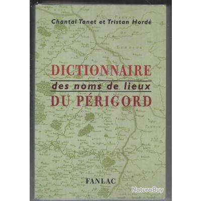 DICTIONNAIRE DES NOMS DE LIEUX DU PÉRIGORD de chantal tanet et tristan hordé