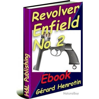 Le revolver Enfield no 2 (Mark I, I*, I**) expliqué (ebook téléchargeable)