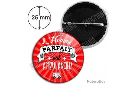 Badge 25mm lhomme Parfait est AMBULANCIER Humour M/étier Id/ée Cadeau Pins Bouton Epinglette