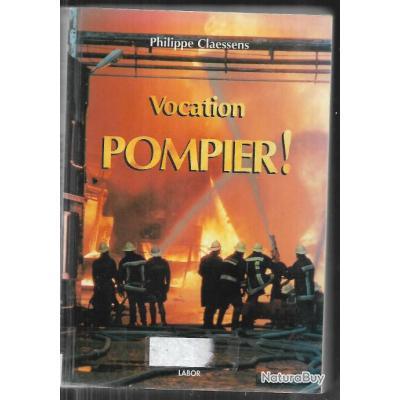 Vocation : Pompier !. Suivi de Pompiers, des héros de métier - Philippe Claessens
